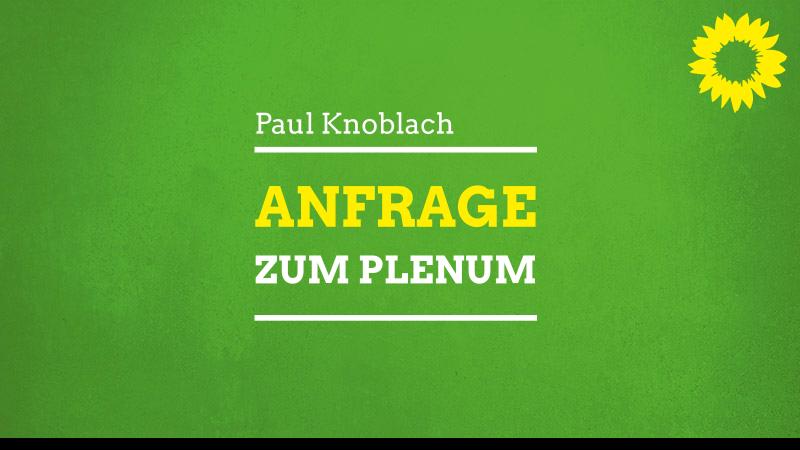 Anfrage zum Plenum von MdL Paul Knoblach